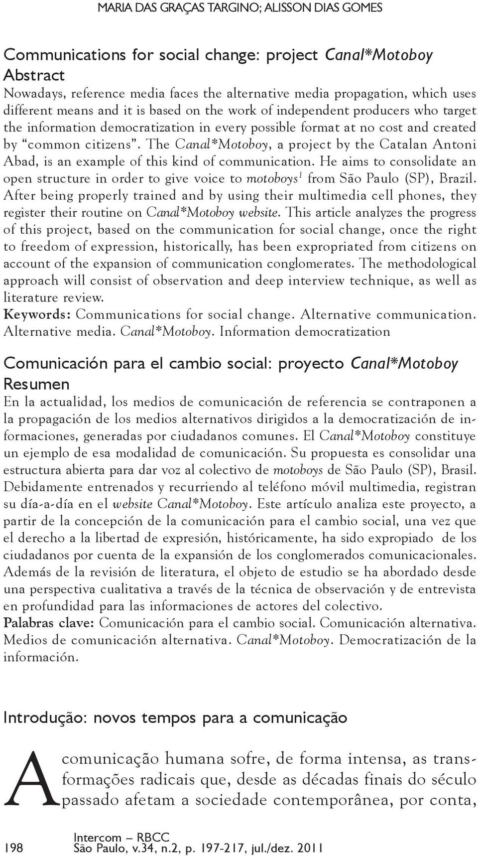 The Canal*Motoboy, a project by the Catalan Antoni Abad, is an example of this kind of communication.