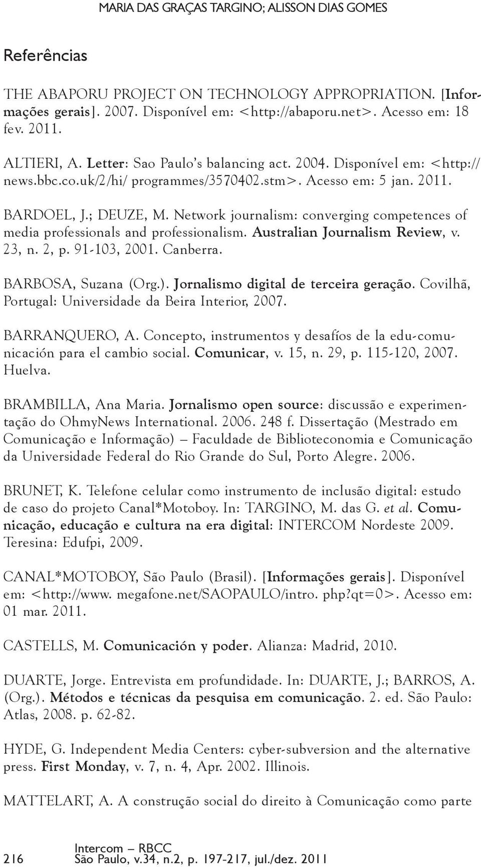 Network journalism: converging competences of media professionals and professionalism. Australian Journalism Review, v. 23, n. 2, p. 91-103, 2001. Canberra. BARBOSA, Suzana (Org.).