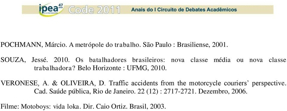 VERONESE, A. & OLIVEIRA, D. Traffic accidents from the motorcycle couriers perspective. Cad.