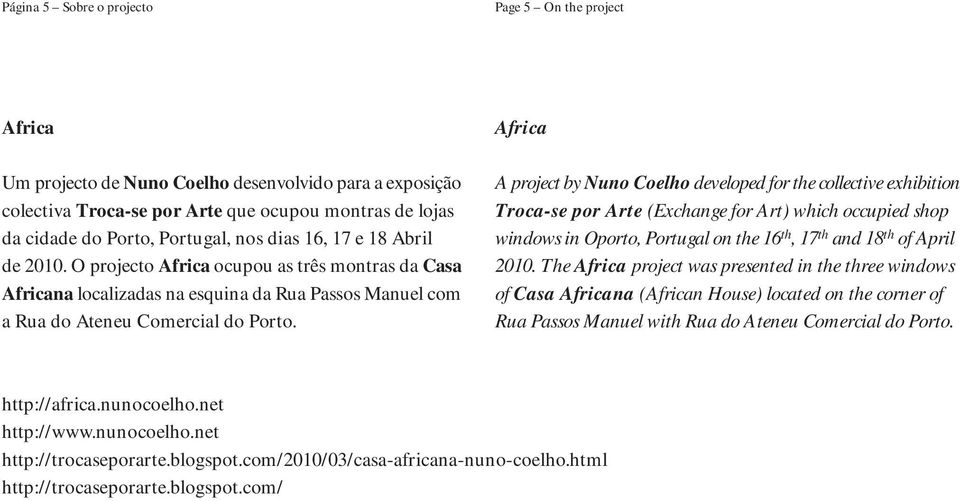 Africa A project by Nuno Coelho developed for the collective exhibition Troca-se por Arte (Exchange for Art) which occupied shop windows in Oporto, Portugal on the 16 th, 17 th and 18 th of April