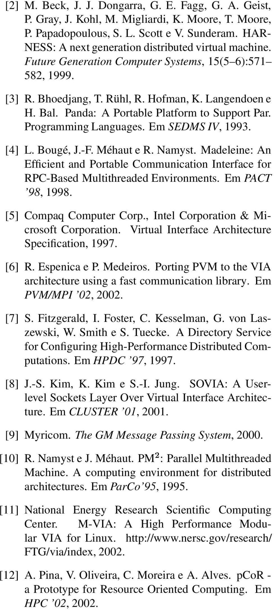 Panda: A Portable Platform to Support Par. Programming Languages. Em SEDMS IV, 1993. [4] L. Bougé, J.-F. Méhaut e R. Namyst.