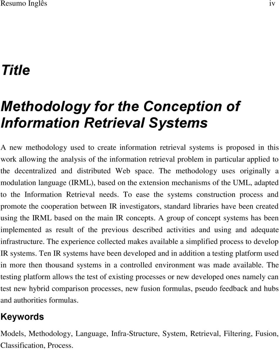 The methodology uses originally a modulation language (IRML), based on the extension mechanisms of the UML, adapted to the Information Retrieval needs.