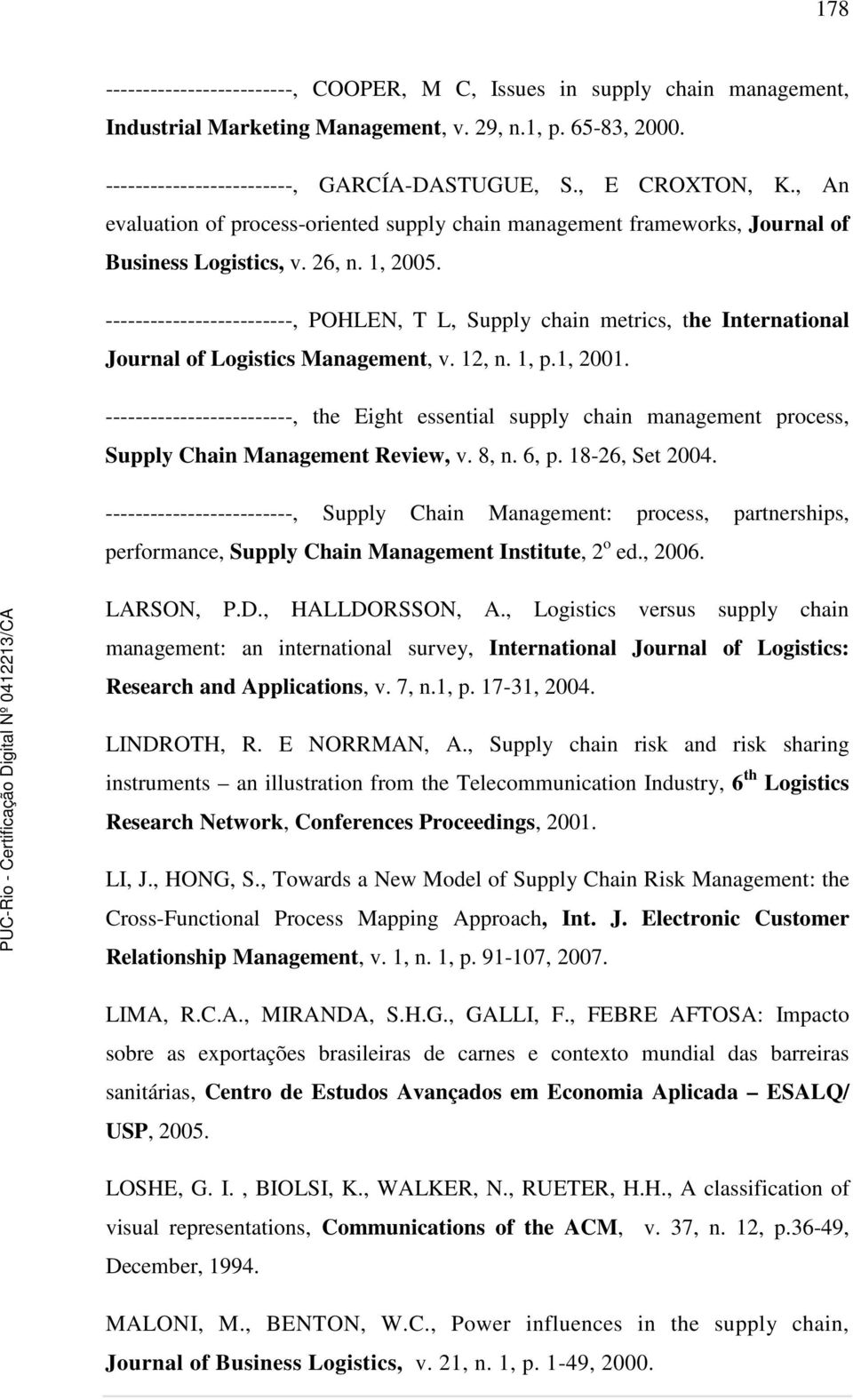 -------------------------, POHLEN, T L, Supply chain metrics, the International Journal of Logistics Management, v. 12, n. 1, p.1, 2001.