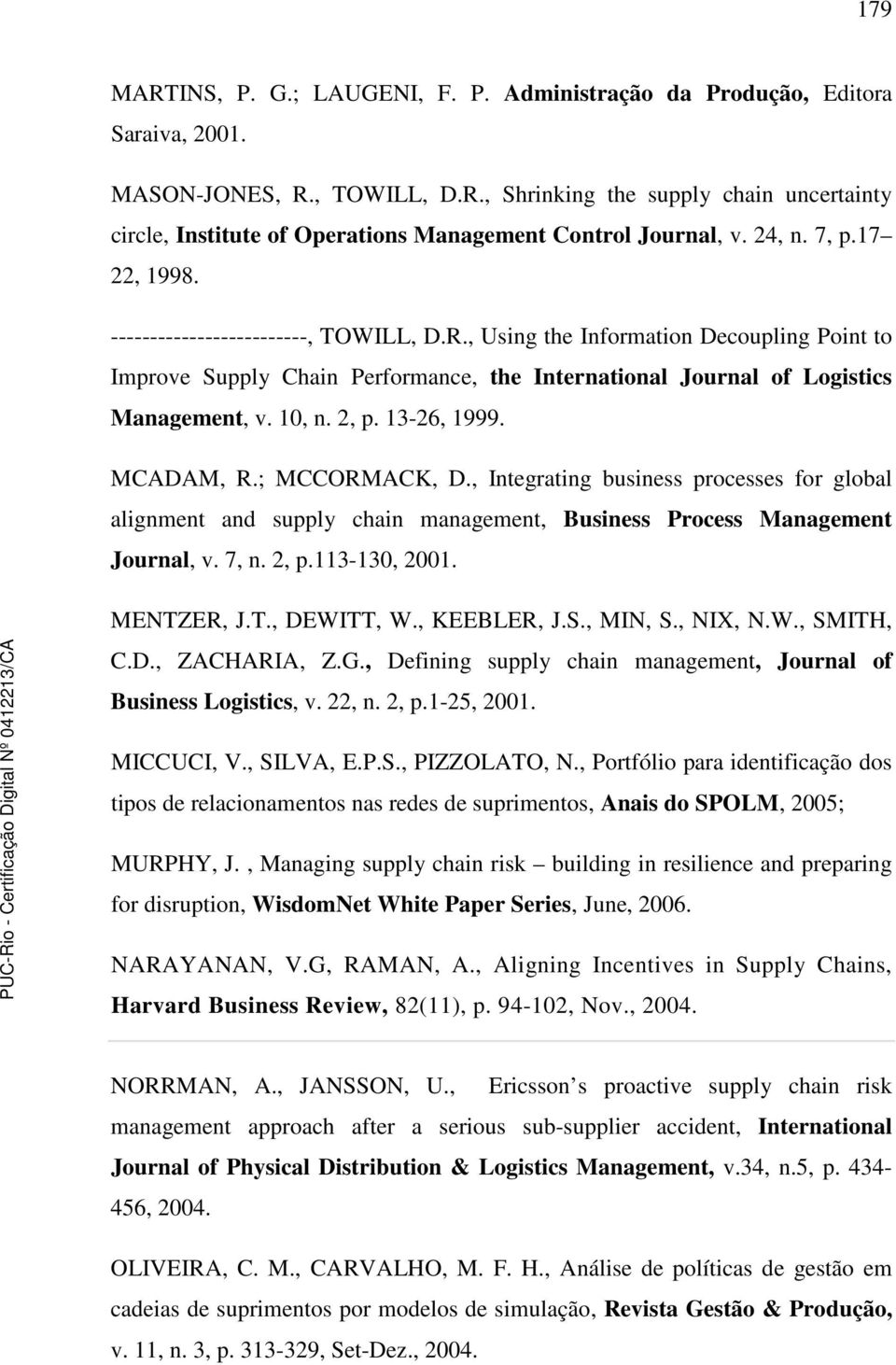 10, n. 2, p. 13-26, 1999. MCADAM, R.; MCCORMACK, D., Integrating business processes for global alignment and supply chain management, Business Process Management Journal, v. 7, n. 2, p.113-130, 2001.