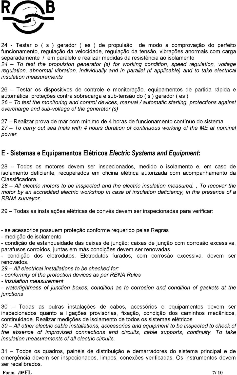 (if applicable) and to take electrical insulation measurements 26 Testar os dispositivos de controle e monitoração, equipamentos de partida rápida e automática, proteções contra sobrecarga e