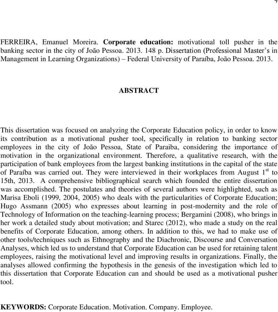 ABSTRACT This dissertation was focused on analyzing the Corporate Education policy, in order to know its contribution as a motivational pusher tool, specifically in relation to banking sector