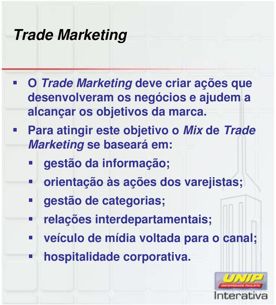 Para atingir este objetivo o Mix de Trade Marketing se baseará em: gestão da