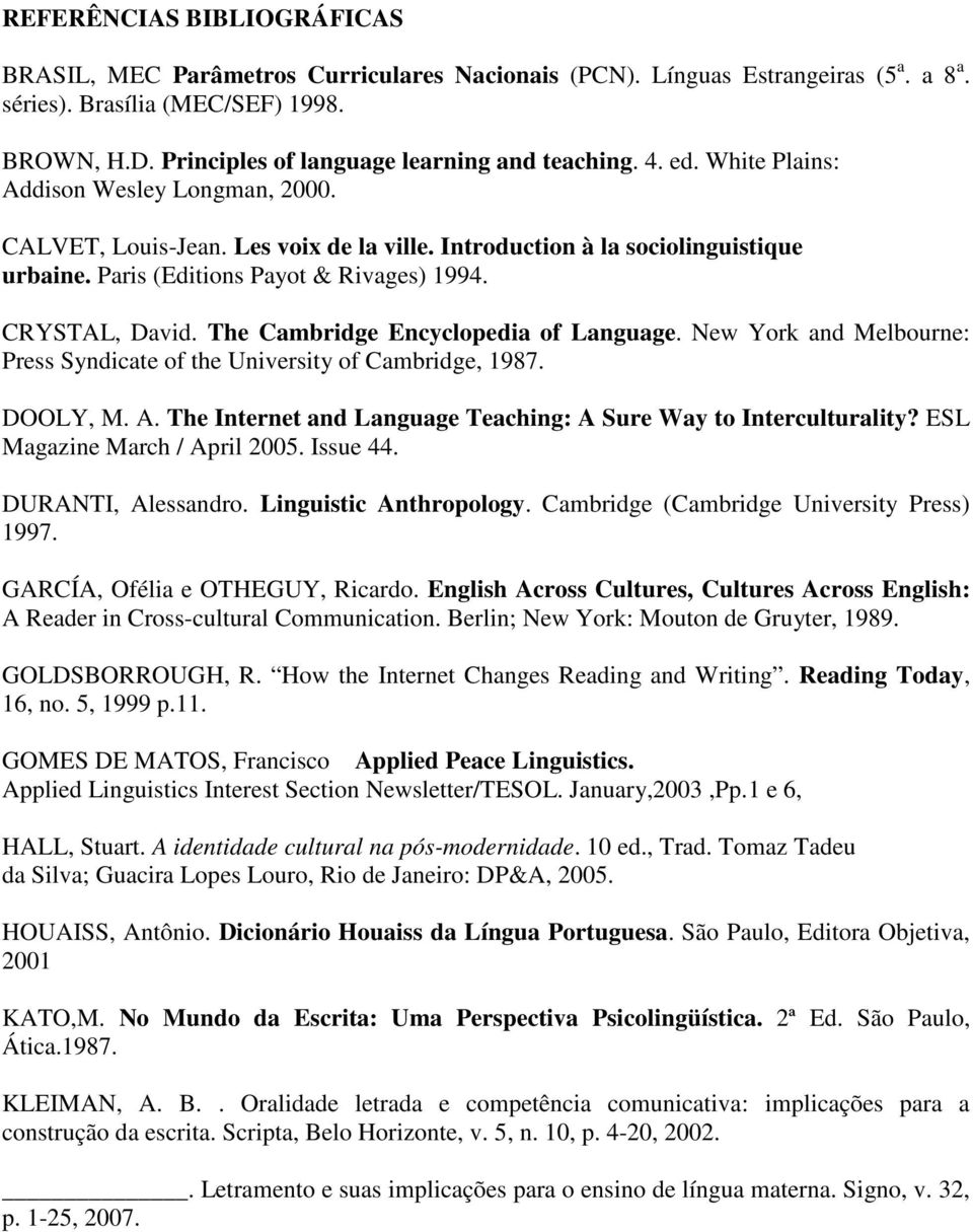 Paris (Editions Payot & Rivages) 1994. CRYSTAL, David. The Cambridge Encyclopedia of Language. New York and Melbourne: Press Syndicate of the University of Cambridge, 1987. DOOLY, M. A.