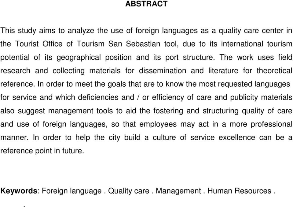 In order to meet the goals that are to know the most requested languages for service and which deficiencies and / or efficiency of care and publicity materials also suggest management tools to aid