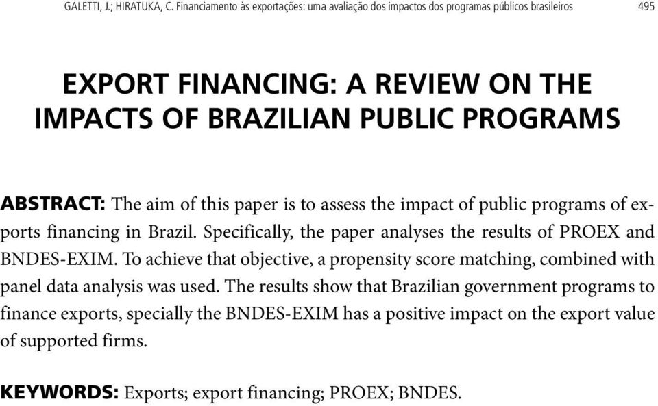 ABSTRACT: The aim of this paper is to assess the impact of public programs of exports financing in Brazil.