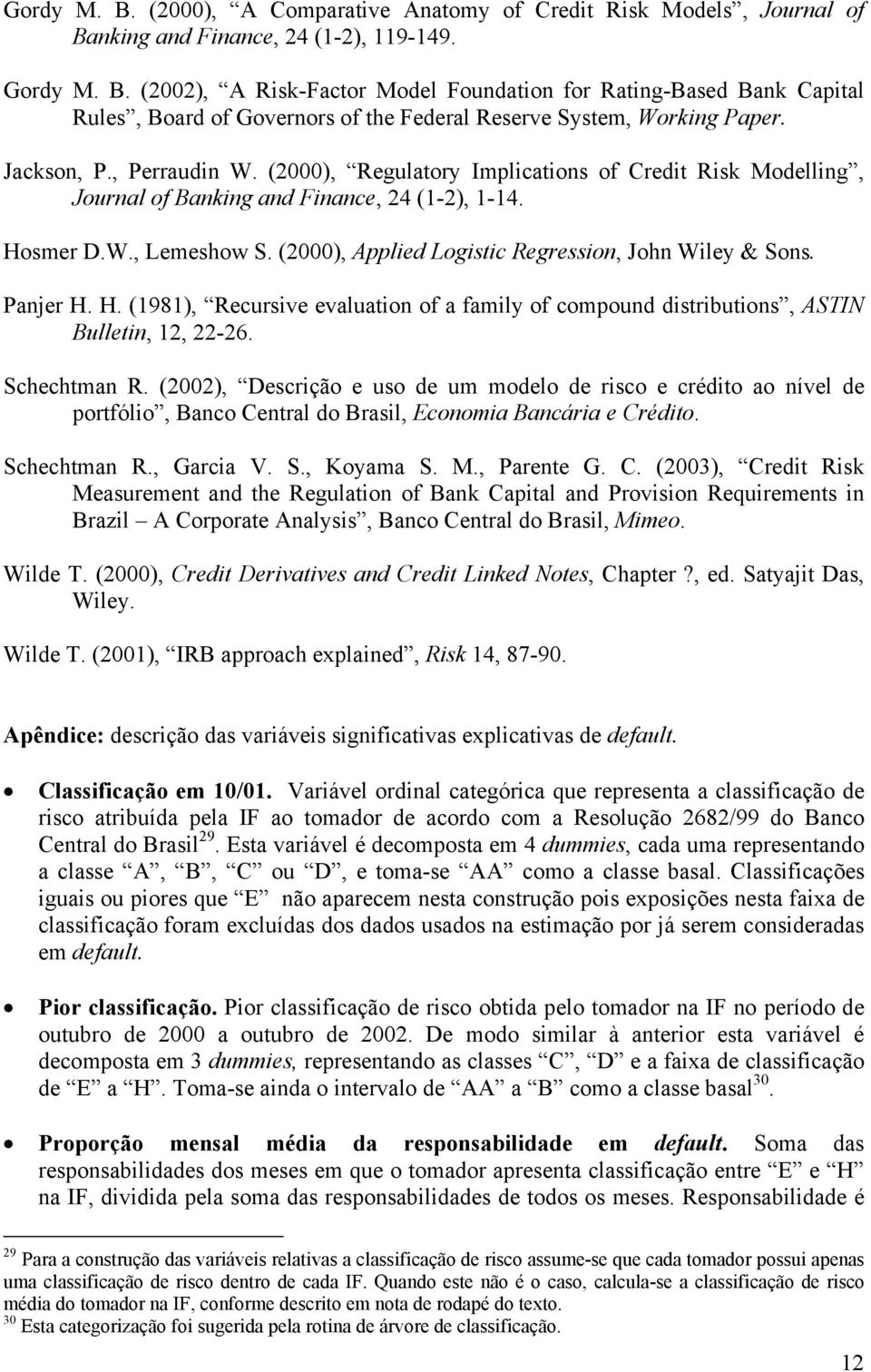 (2000), Applied Logistic Regression, John Wiley & Sons. Panjer H. H. (1981), Recursive evaluation of a family of compound distributions, ASTIN Bulletin, 12, 22-26. Schechtman R.