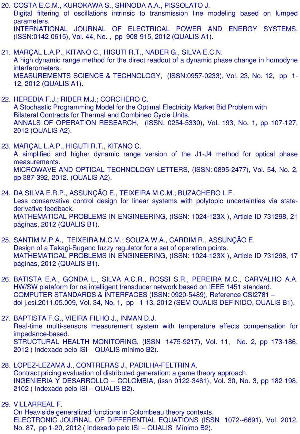 MEASUREMENTS SCIENCE & TECHNOLOGY, (ISSN:0957-0233), Vol. 23, No. 12, pp 1-12, 2012 22. HEREDIA F.J.; RIDER M.J.; CORCHERO C.