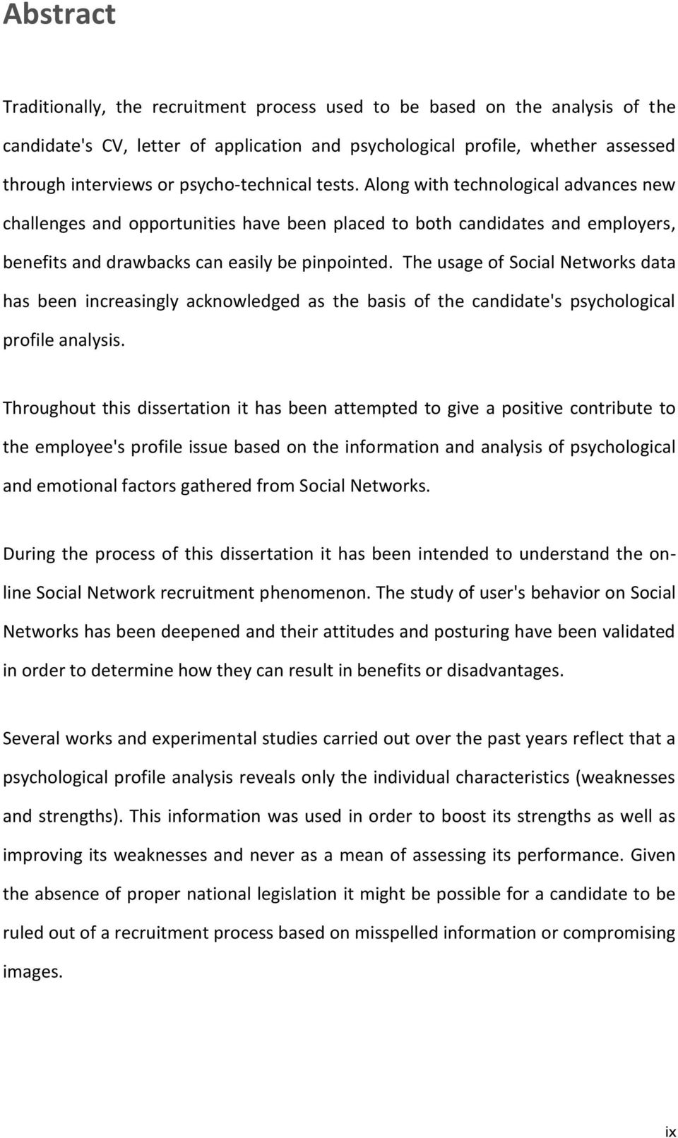 The usage of Social Networks data has been increasingly acknowledged as the basis of the candidate's psychological profile analysis.