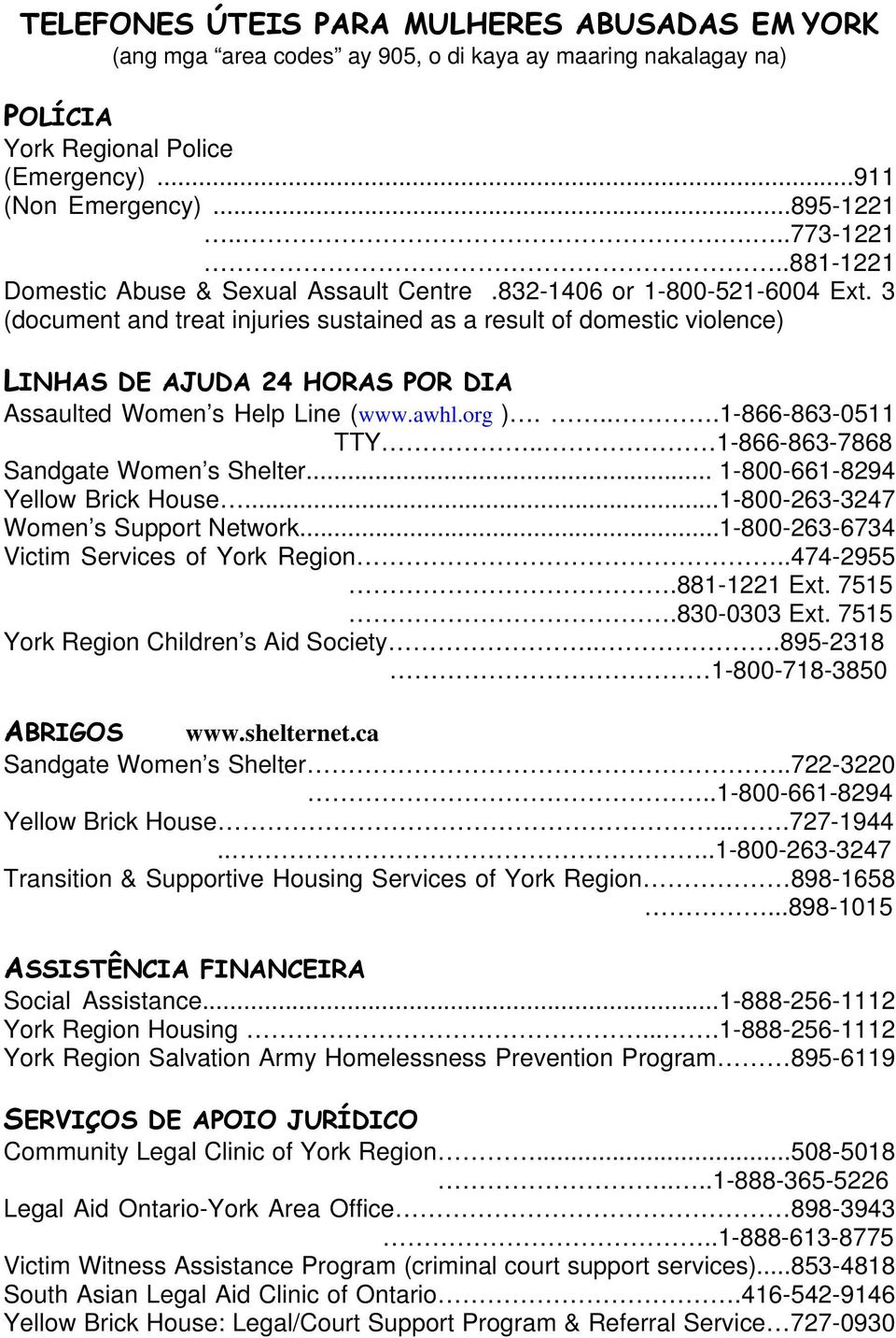 3 (document and treat injuries sustained as a result of domestic violence) LINHAS DE AJUDA 24 HORAS POR DIA Assaulted Women s Help Line (www.awhl.org )....1-866-863-0511 TTY.