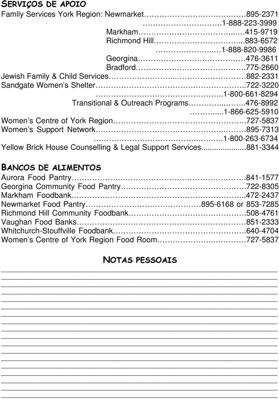 727-5837 Women s Support Network.. 895-7313...1-800-263-6734 Yellow Brick House Counselling & Legal Support Services...881-3344 BANCOS DE ALIMENTOS Aurora Food Pantry.