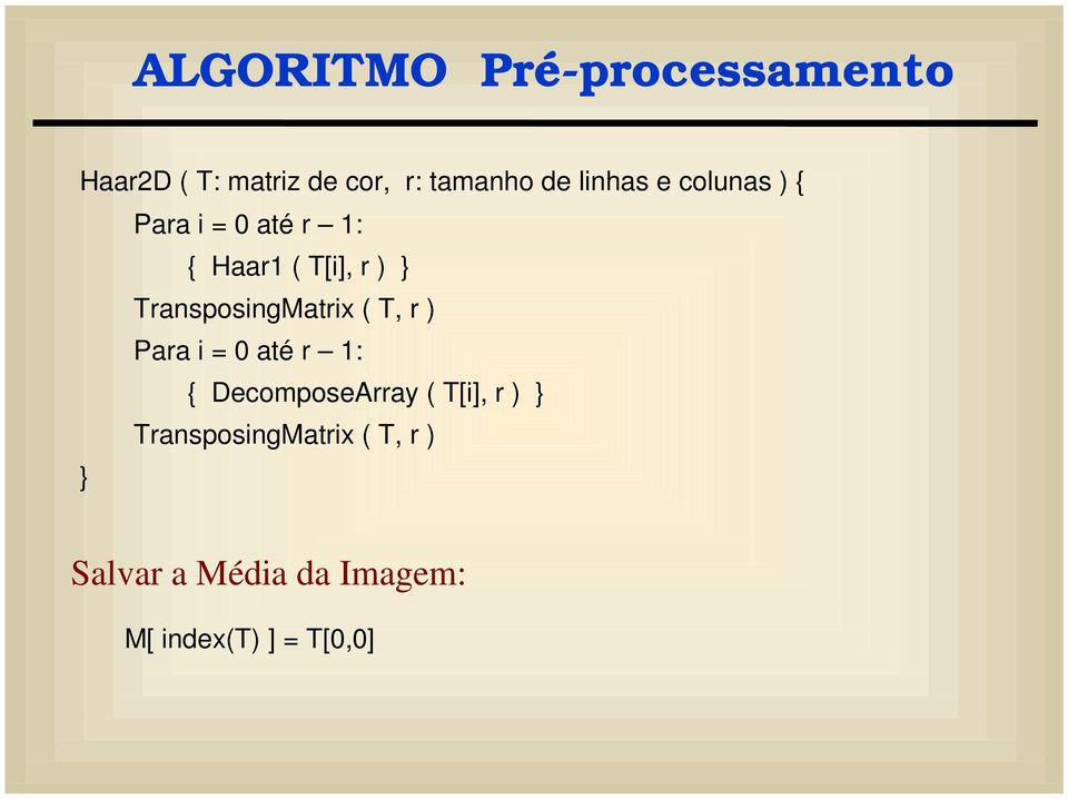 TransposngMatrx ( T r ) Para = 0 até r 1: { DecomposeArray ( T[] r