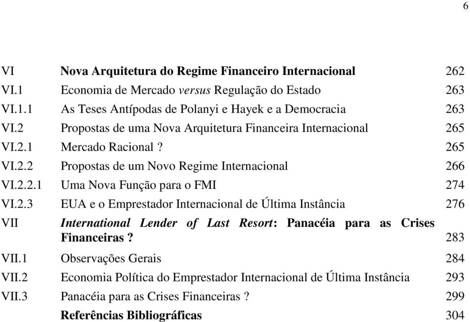 2.3 EUA e o Emprestador Internacional de Última Instância 276 VII International Lender of Last Resort: Panacéia para as Crises Financeiras? 283 VII.