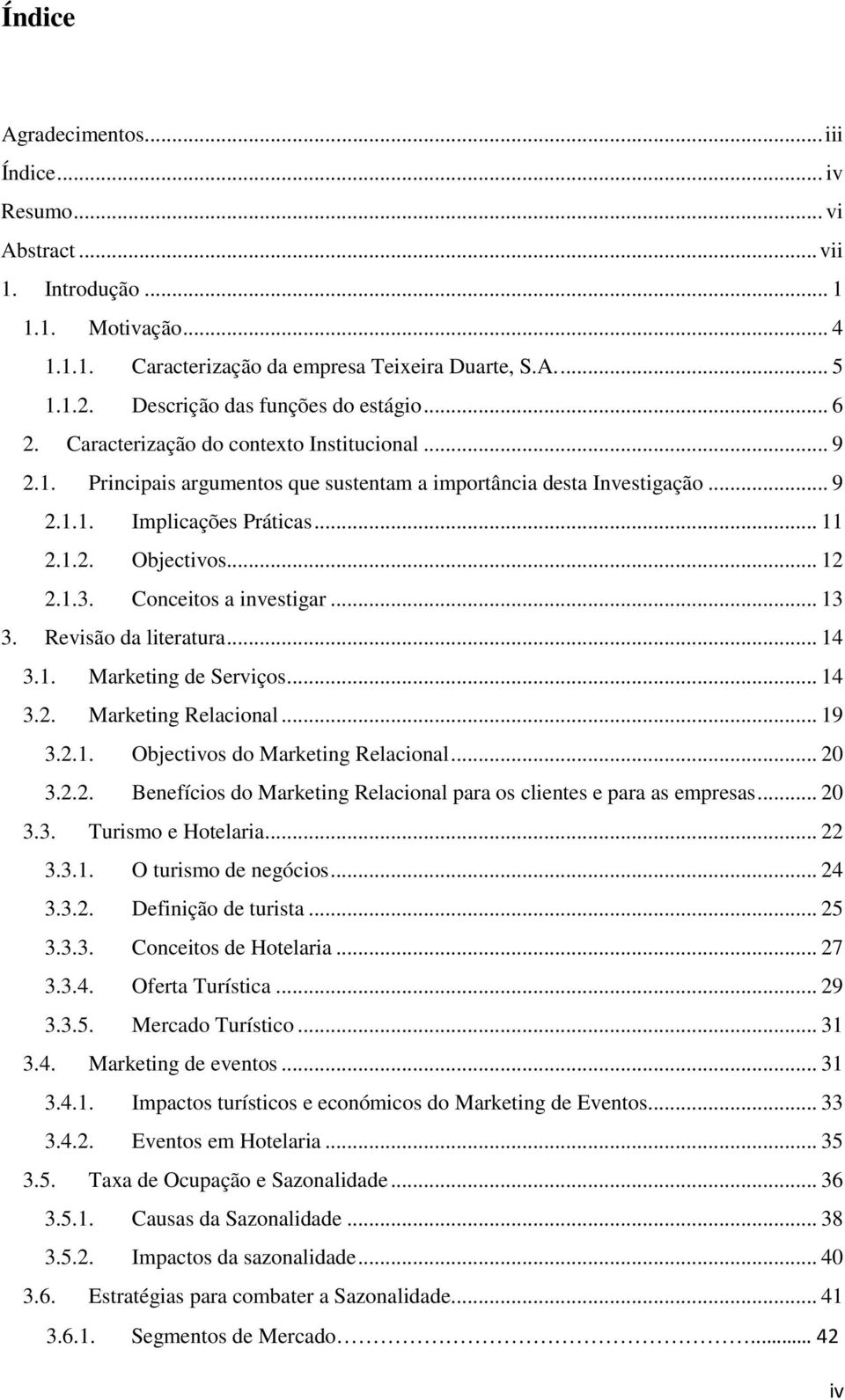 1.2. Objectivos... 12 2.1.3. Conceitos a investigar... 13 3. Revisão da literatura... 14 3.1. Marketing de Serviços... 14 3.2. Marketing Relacional... 19 3.2.1. Objectivos do Marketing Relacional.
