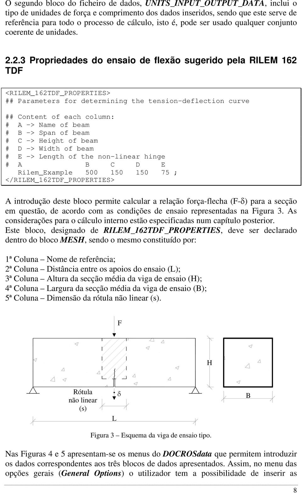 2.3 Propriedades do ensaio de flexão sugerido pela RILEM 162 TDF <RILEM_162TDF_PROPERTIES> ## Parameters for determining the tension-deflection curve # A -> Name of beam # B -> Span of beam # C ->