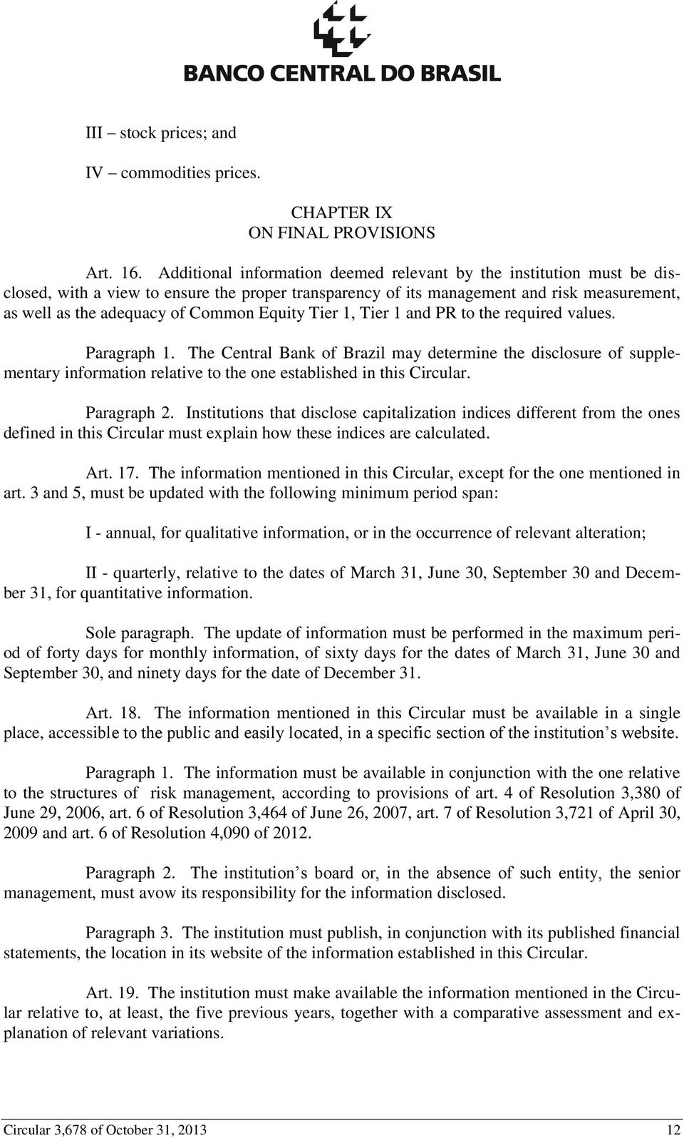 Equity Tier 1, Tier 1 and PR to the required values. Paragraph 1. The Central Bank of Brazil may determine the disclosure of supplementary information relative to the one established in this Circular.