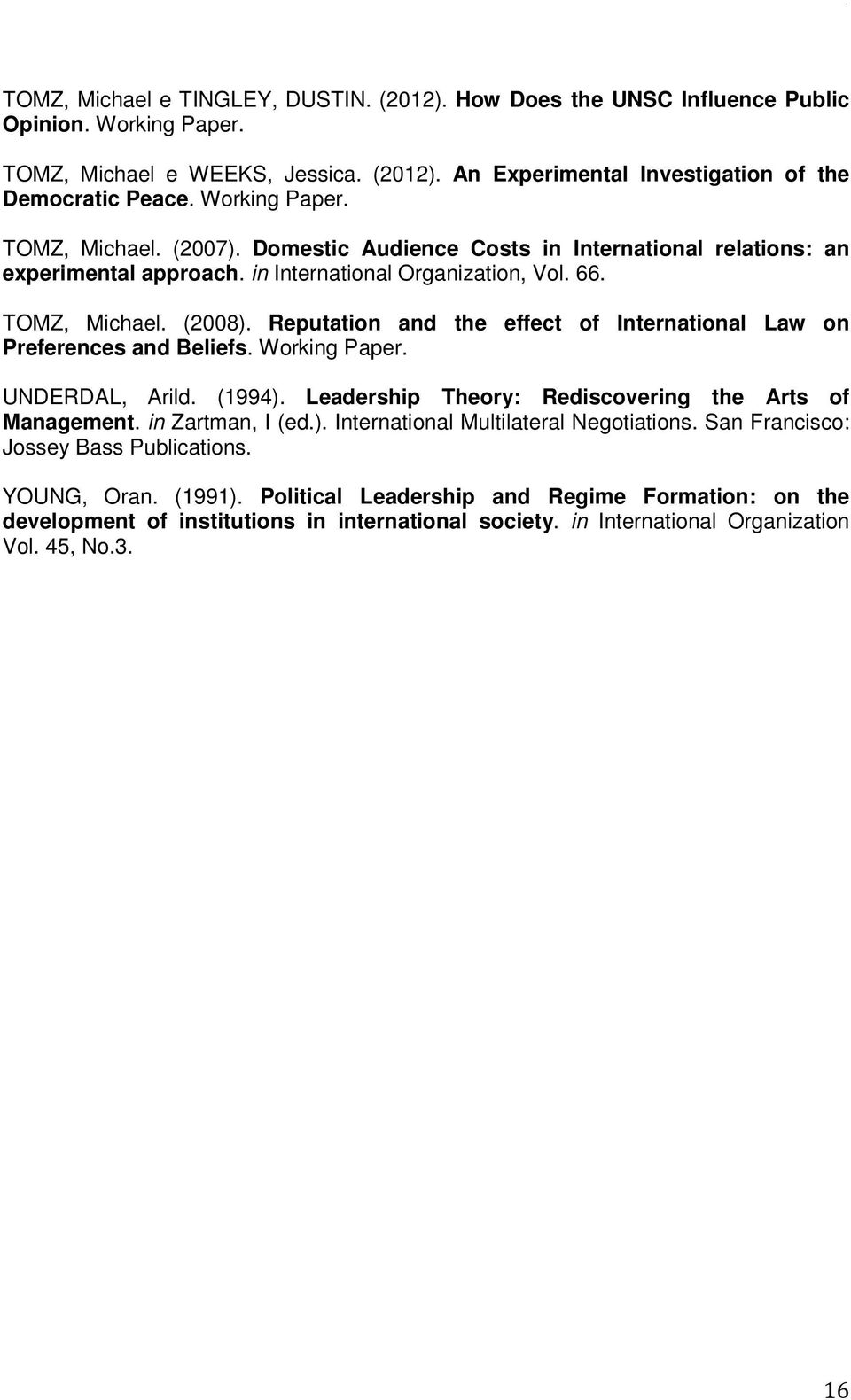 Reputation and the effect of International Law on Preferences and Beliefs. Working Paper. UNDERDAL, Arild. (1994). Leadership Theory: Rediscovering the Arts of Management. in Zartman, I (ed.). International Multilateral Negotiations.