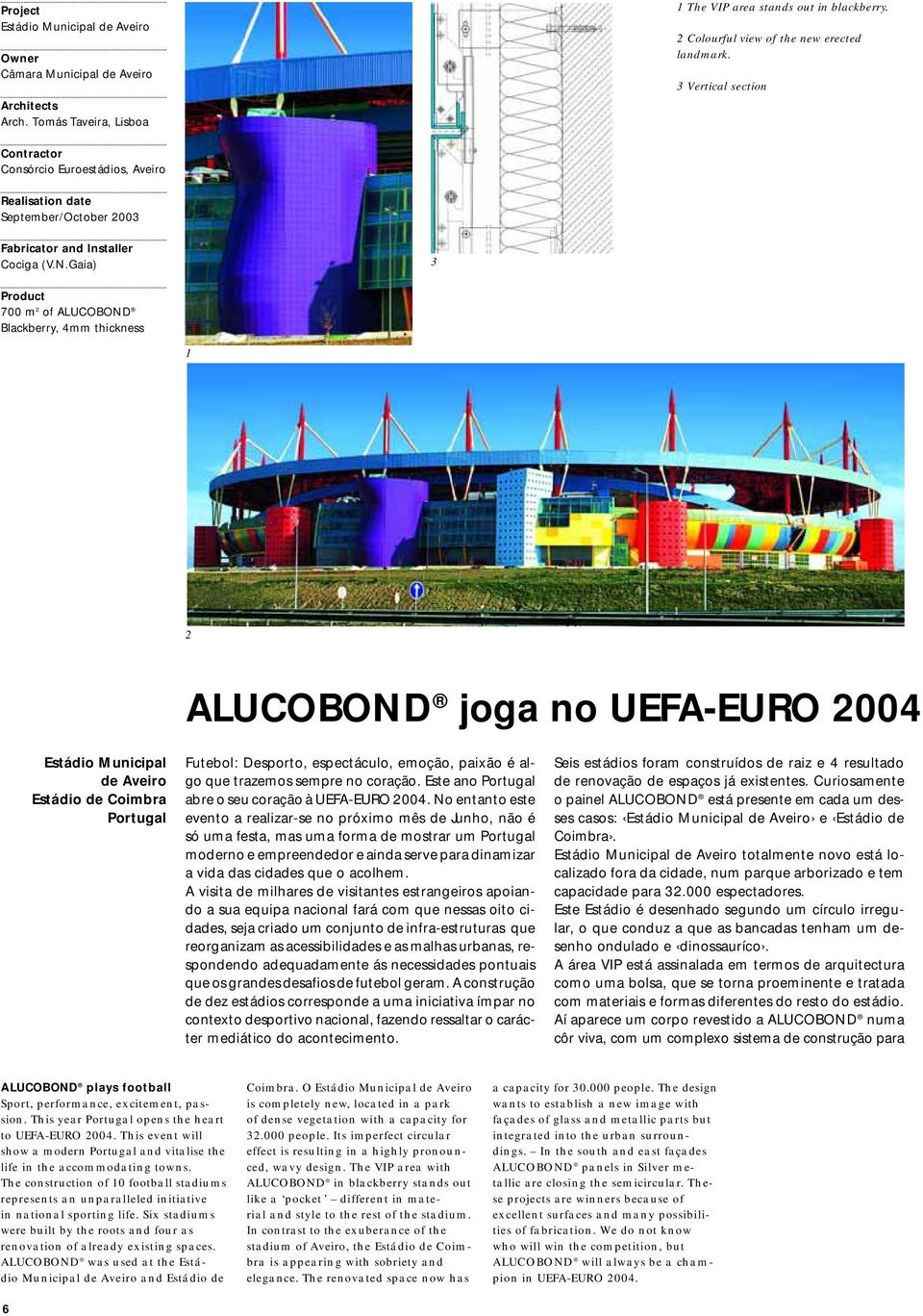 Gaia) 3 Product 700 m 2 of ALUCOBOND Blackberry, 4mm thickness 1 2 ALUCOBOND joga no UEFA-EURO 2004 Estádio Municipal de Aveiro Estádio de Coimbra Portugal Futebol: Desporto, espectáculo, emoção,