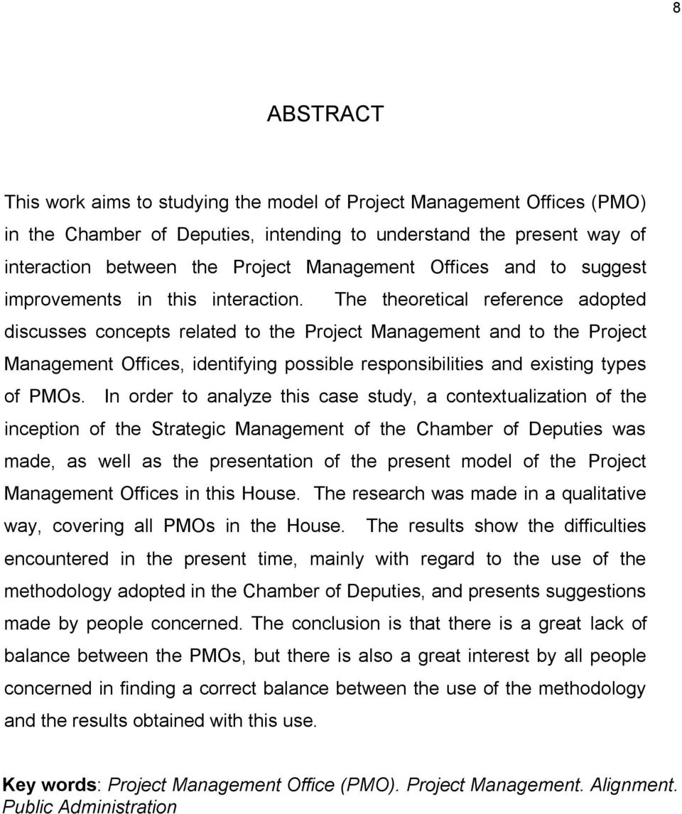 The theoretical reference adopted discusses concepts related to the Project Management and to the Project Management Offices, identifying possible responsibilities and existing types of PMOs.