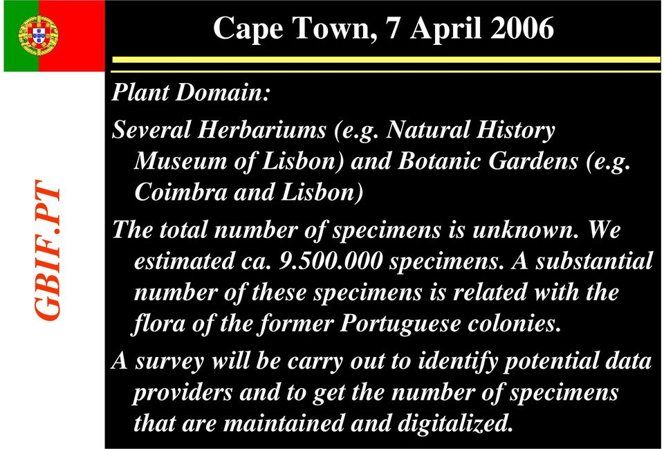 A substantial number of these specimens is related with the flora of the former Portuguese colonies.