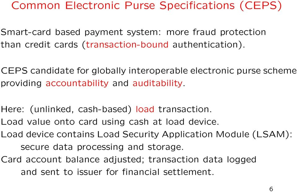 Here: (unlinked, cash-based) load transaction. Load value onto card using cash at load device.