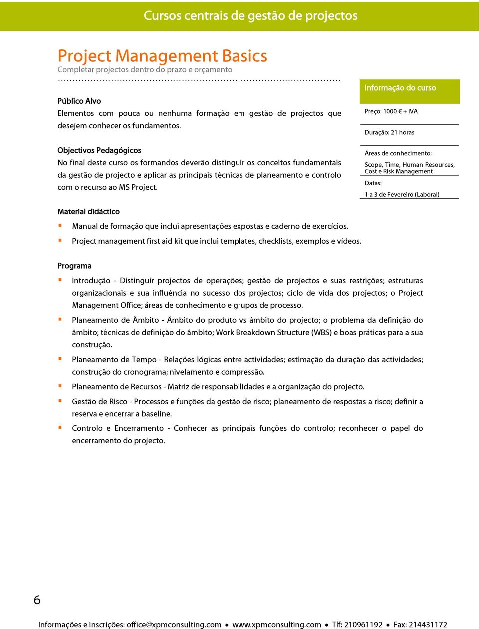 No final deste curso os formandos deverão distinguir os conceitos fundamentais da gestão de projecto e aplicar as principais técnicas de planeamento e controlo com o recurso ao MS Project.
