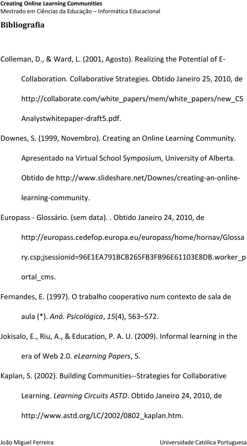 Apresentado na Virtual School Symposium, University of Alberta. Obtido de http://www.slideshare.net/downes/creating-an-onlinelearning-community. Europass - Glossário. (sem data).