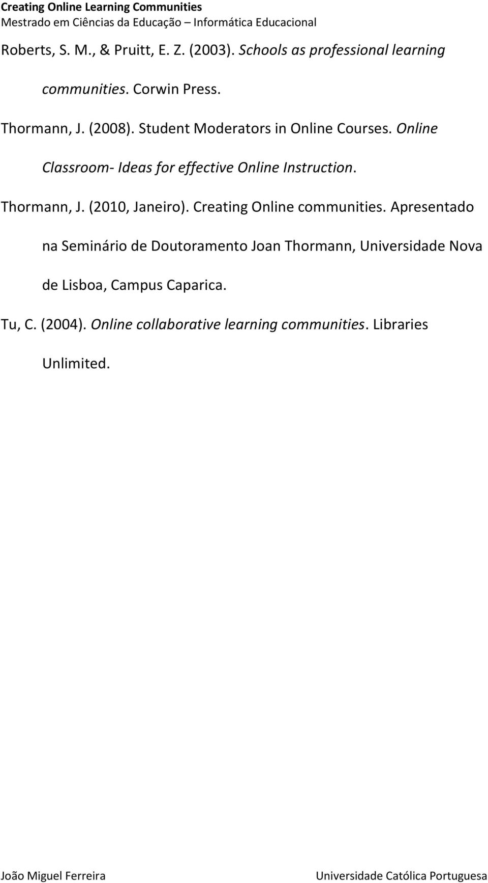 Thormann, J. (2010, Janeiro). Creating Online communities.