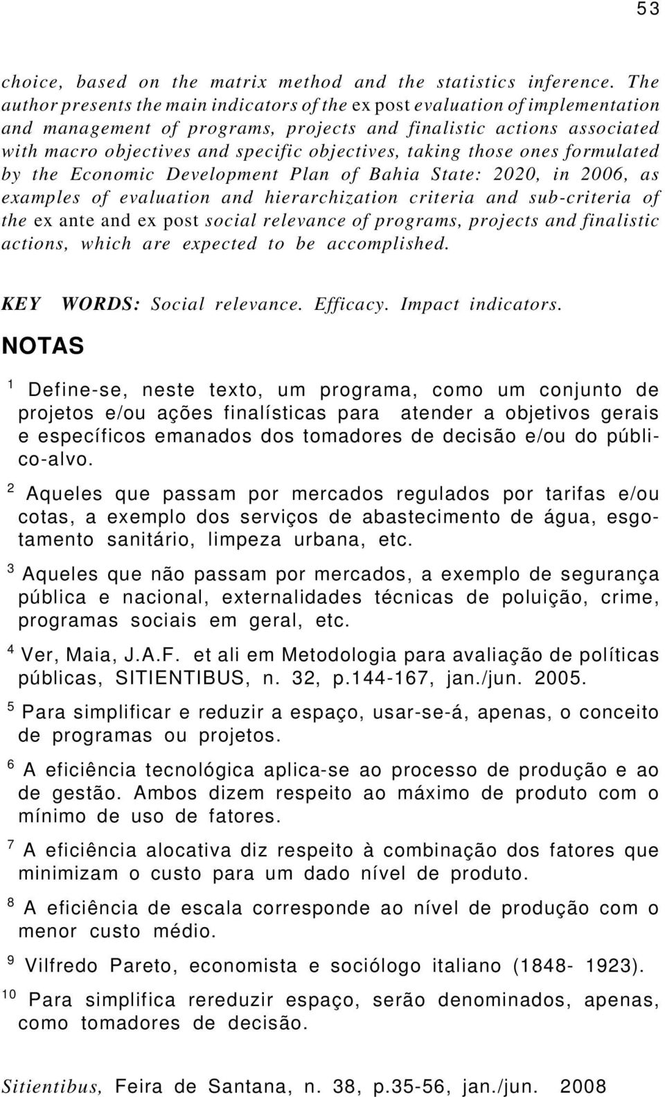 objectives, taking those ones formulated by the Economic Development Plan of Bahia State: 2020, in 2006, as examples of evaluation and hierarchization criteria and sub-criteria of the ex ante and ex
