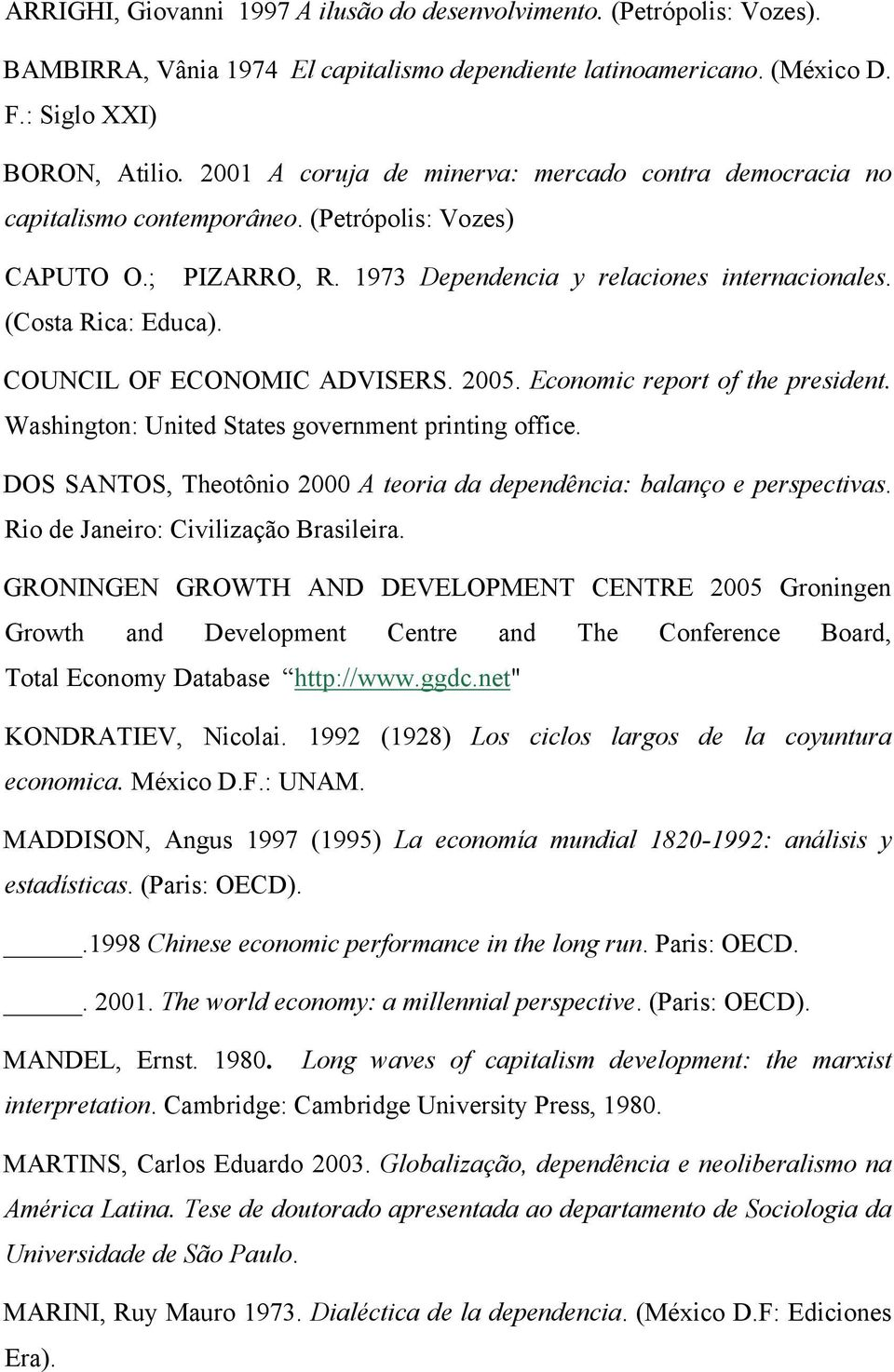 COUNCIL OF ECONOMIC ADVISERS. 2005. Economic report of the president. Washington: United States government printing office. DOS SANTOS, Theotônio 2000 A teoria da dependência: balanço e perspectivas.