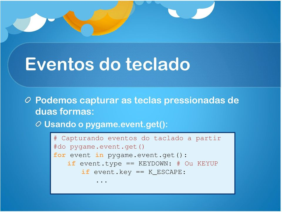get(): # Capturando eventos do taclado a partir #do pygame.event.get() for event in pygame.