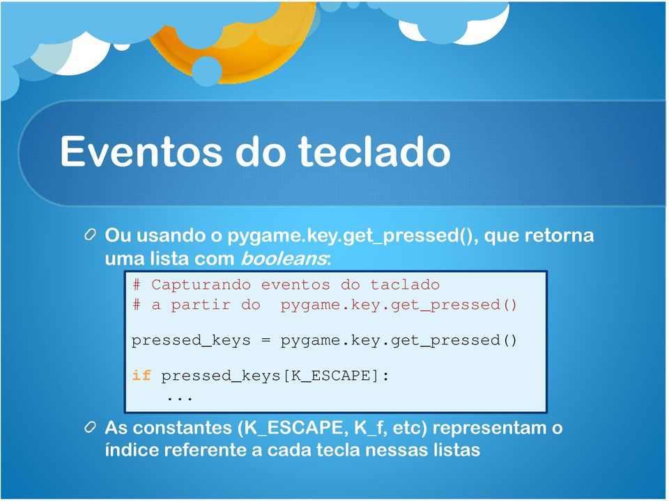 do taclado # a partir do pygame.key.get_pressed() pressed_keys = pygame.key.get_pressed() if pressed_keys[k_escape]:.