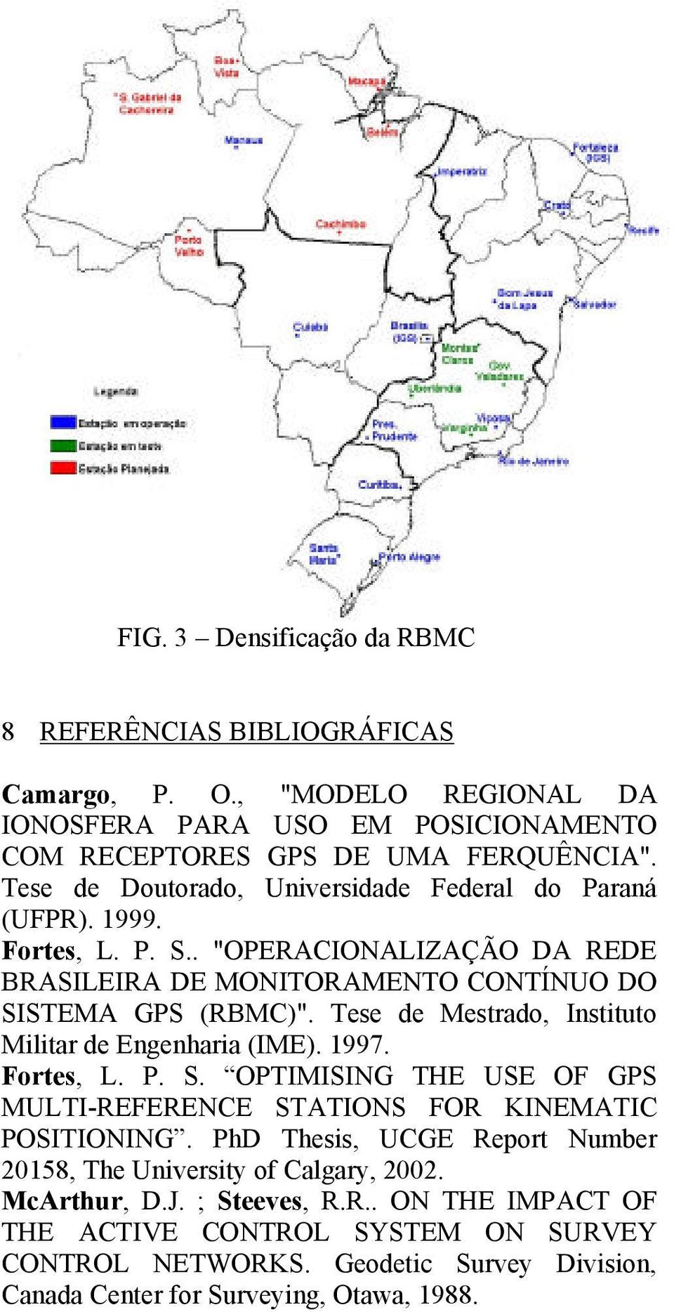 Tese de Mestrado, Instituto Militar de Engenharia (IME). 1997. Fortes, L. P. S. OPTIMISING THE USE OF GPS MULTI-REFERENCE STATIONS FOR KINEMATIC POSITIONING.