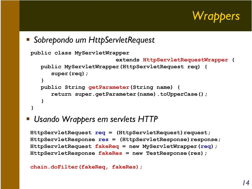 touppercase(); Usando Wrappers em servlets HTTP HttpServletRequest req = (HttpServletRequest)request; HttpServletResponse res =