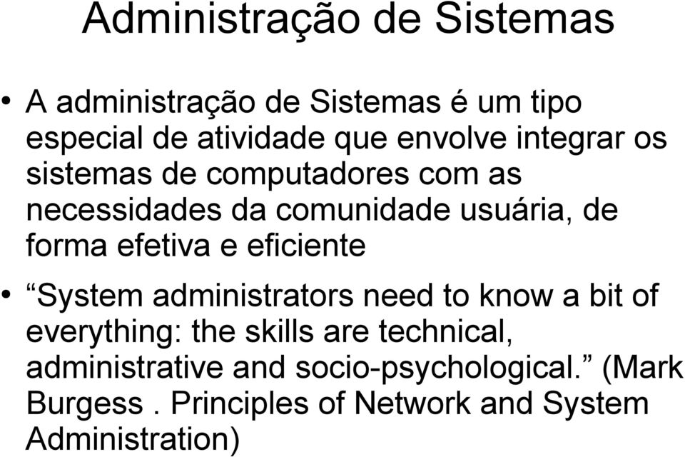 e eficiente System administrators need to know a bit of everything: the skills are technical,