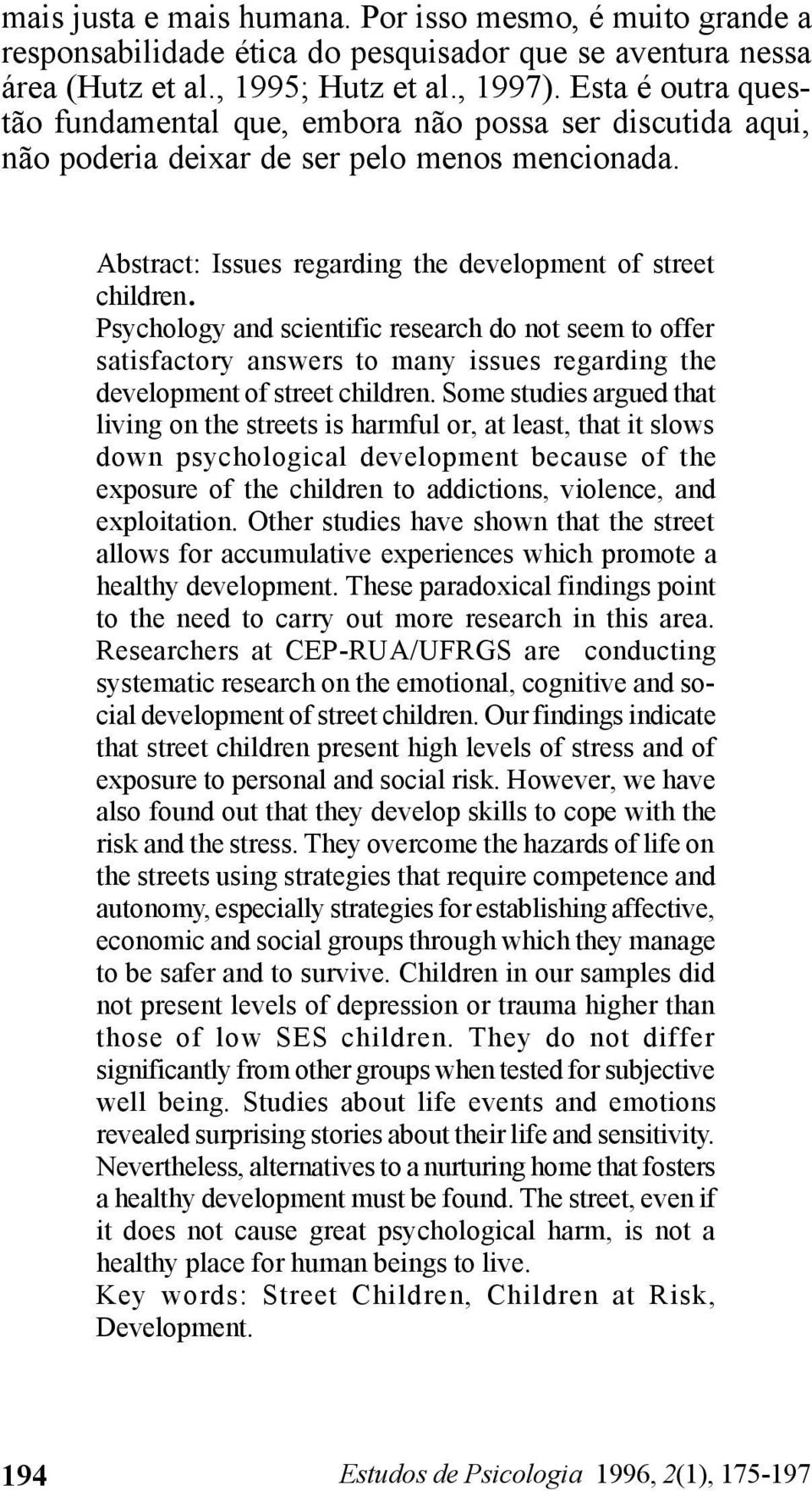 Psychology and scientific research do not seem to offer satisfactory answers to many issues regarding the development of street children.