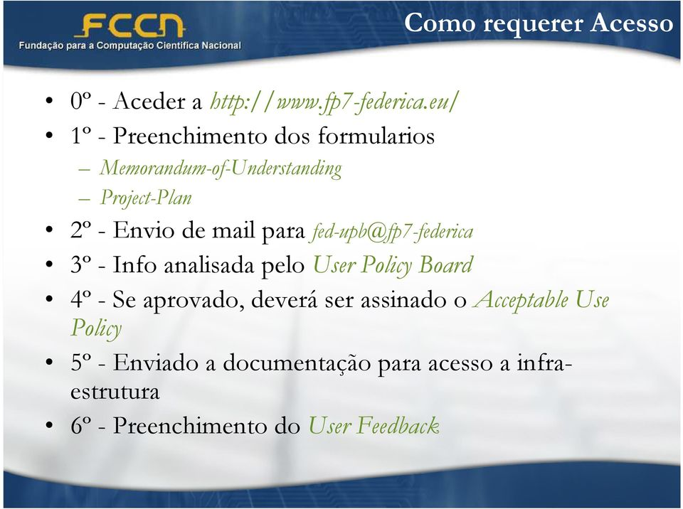 mail para fed-upb@fp7-federica 3º - Info analisada pelo User Policy Board 4º - Se aprovado,