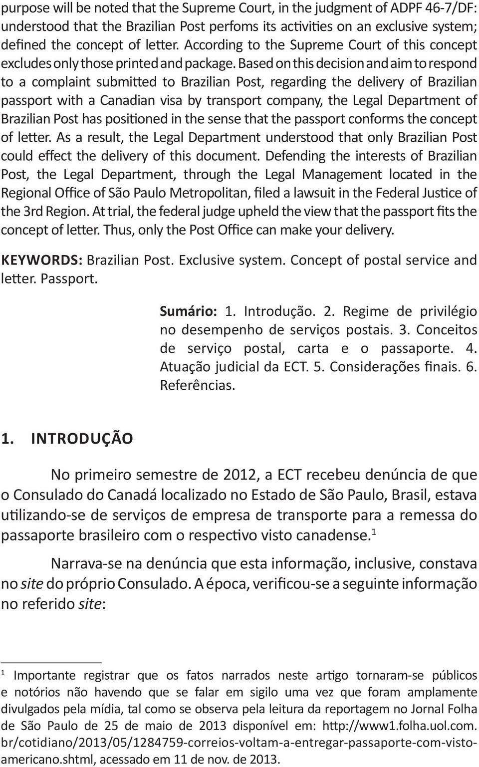 Based on this decision and aim to respond to a complaint submitted to Brazilian Post, regarding the delivery of Brazilian passport with a Canadian visa by transport company, the Legal Department of