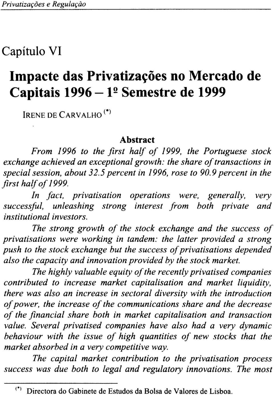 In fact, privatisation operations were, generally, very successful, unleashing strong interest from both private and institutional investors.