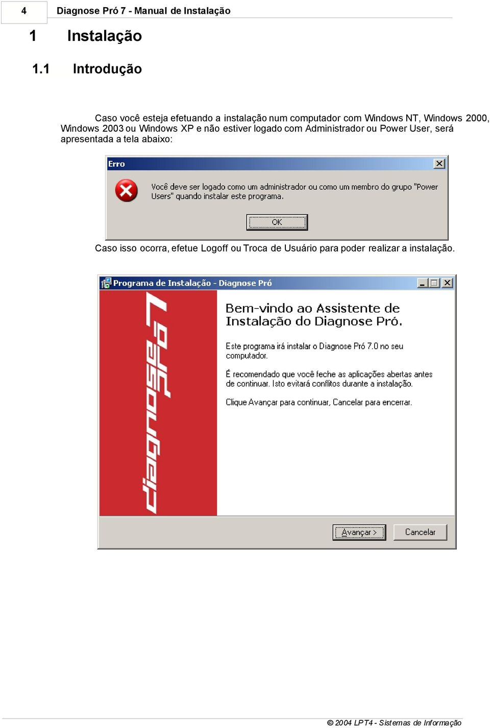 Windows 2000, Windows 2003 ou Windows XP e não estiver logado com Administrador ou