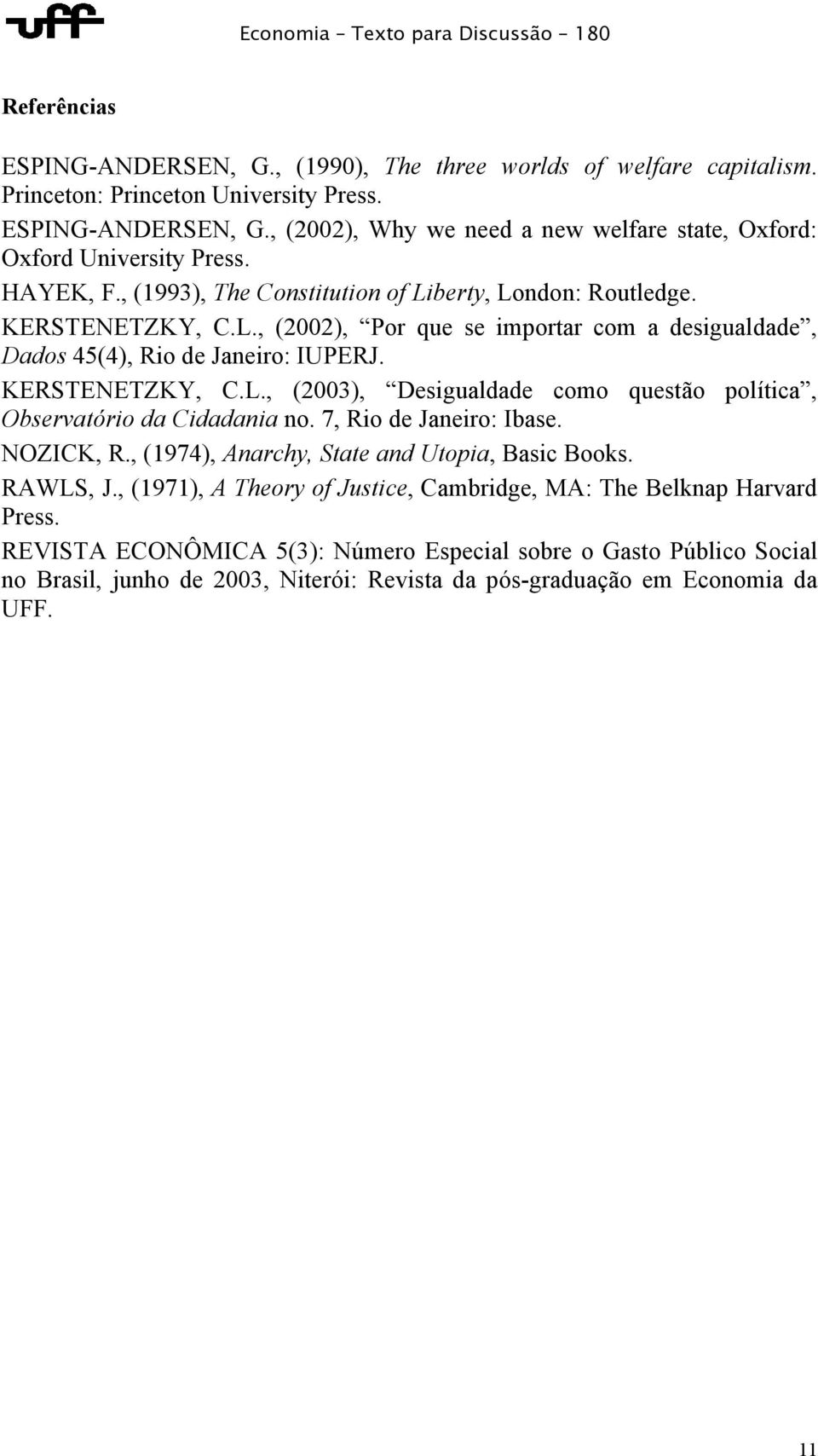 7, Rio de Janeiro: Ibase. NOZICK, R., (1974), Anarchy, State and Utopia, Basic Books. RAWLS, J., (1971), A Theory of Justice, Cambridge, MA: The Belknap Harvard Press.