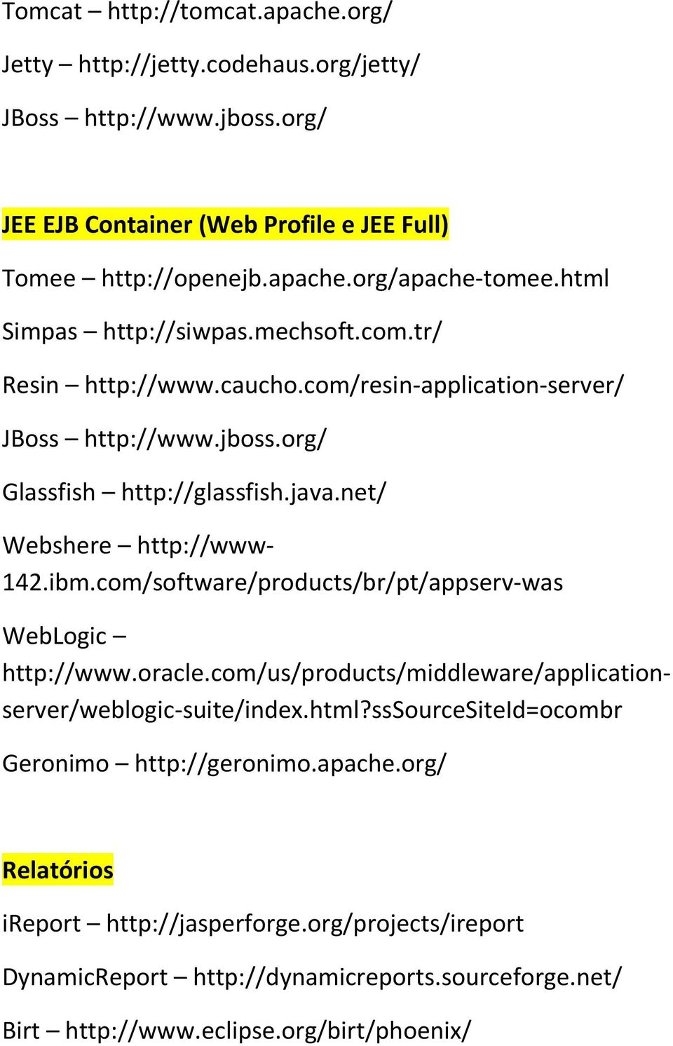 net/ Webshere http://www- 142.ibm.cm/sftware/prducts/br/pt/appserv-was WebLgic http://www.racle.cm/us/prducts/middleware/applicatinserver/weblgic-suite/index.html?