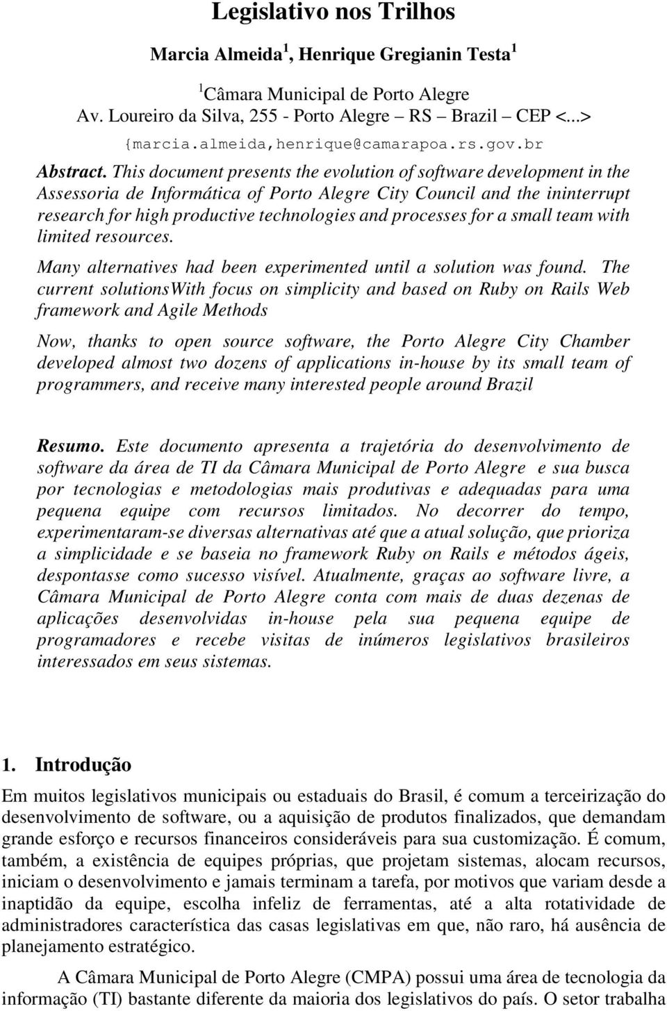 This document presents the evolution of software development in the Assessoria de Informática of Porto Alegre City Council and the ininterrupt research for high productive technologies and processes