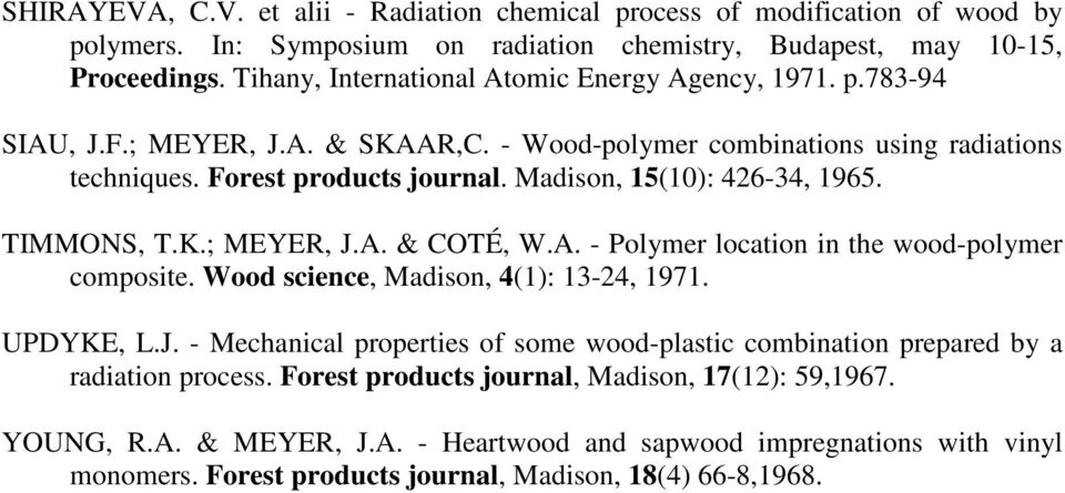 Madison, 15(10): 426-34, 1965. TIMMONS, T.K.; MEYER, J.A. & COTÉ, W.A. - Polymer location in the wood-polymer composite. Wood science, Madison, 4(1): 13-24, 1971. UPDYKE, L.J. - Mechanical properties of some wood-plastic combination prepared by a radiation process.