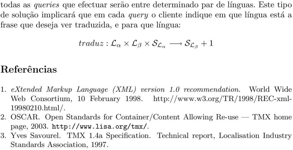 Lα S Lβ + 1 Referências 1. extended Markup Language (XML) version 1.0 recommendation. World Wide Web Consortium, 10 February 1998. http://www.w3.