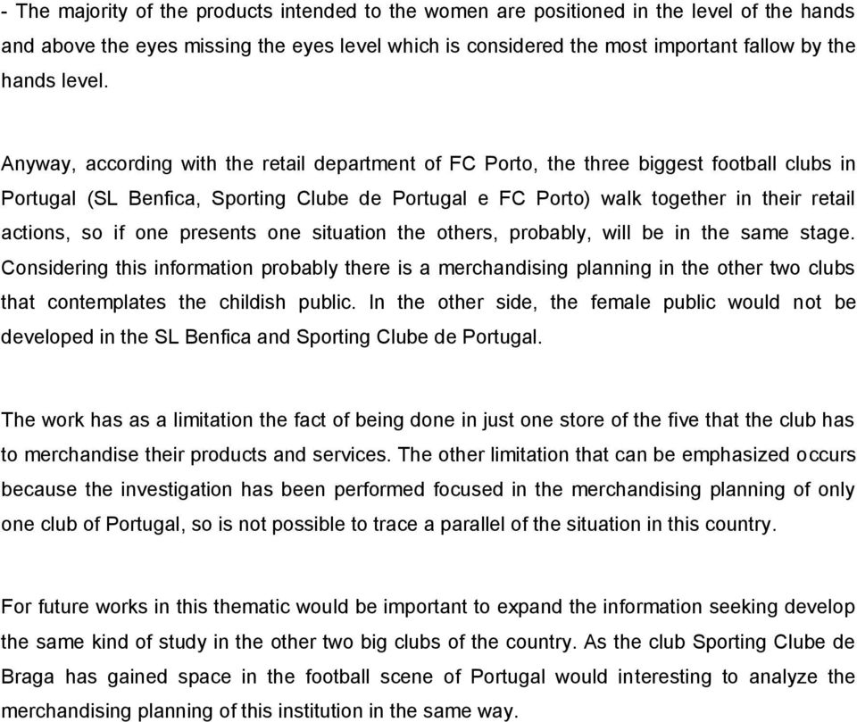 Anyway, according with the retail department of FC Porto, the three biggest football clubs in Portugal (SL Benfica, Sporting Clube de Portugal e FC Porto) walk together in their retail actions, so if